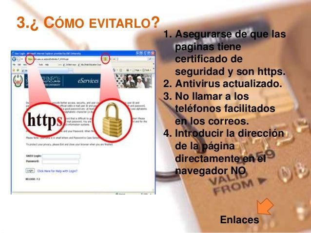 3.¿ CÓMO EVITARLO? 1. Asegurarse de que las paginas tiene certificado de seguridad y son https. 2. Antivirus actualizado. ...