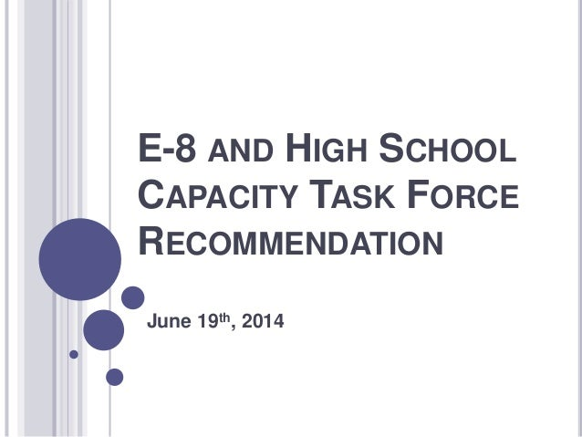 E-8 AND HIGH SCHOOL CAPACITY TASK FORCE RECOMMENDATION June 19th, 2014