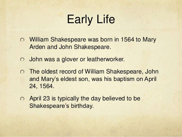 shakespears life Let's get started shakespeare's life click here to answer these questions 1 how much do we know about shakespeare's life why 2 where was shakespeare born.