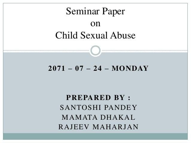 2071 – 07 – 24 – MONDAY PREPARED BY : SANTOSHI PANDEY MAMATA DHAKAL RAJEEV MAHARJAN Seminar Paper on Child Sexual Abuse