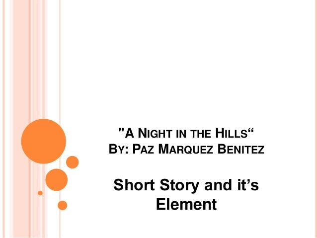 """A NIGHT IN THE HILLS""  BY: PAZ MARQUEZ BENITEZ  Short Story and it's  Element"