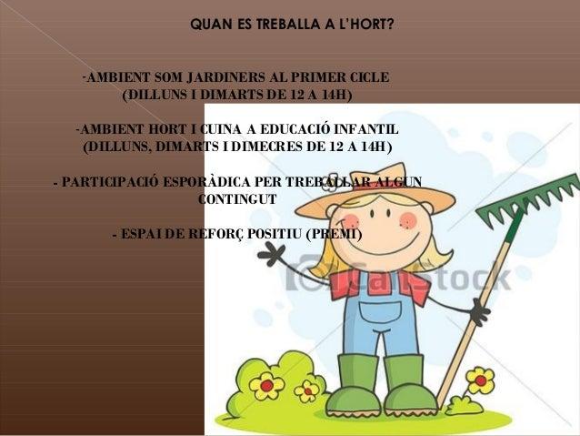 -AMBIENT SOM JARDINERS AL PRIMER CICLE (DILLUNS I DIMARTS DE 12 A 14H) -AMBIENT HORT I CUINA A EDUCACIÓ INFANTIL (DILLUNS,...
