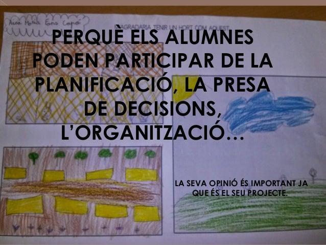 PERQUÈ ELS ALUMNES PODEN PARTICIPAR DE LA PLANIFICACIÓ, LA PRESA DE DECISIONS, L'ORGANITZACIÓ… LA SEVA OPINIÓ ÉS IMPORTANT...