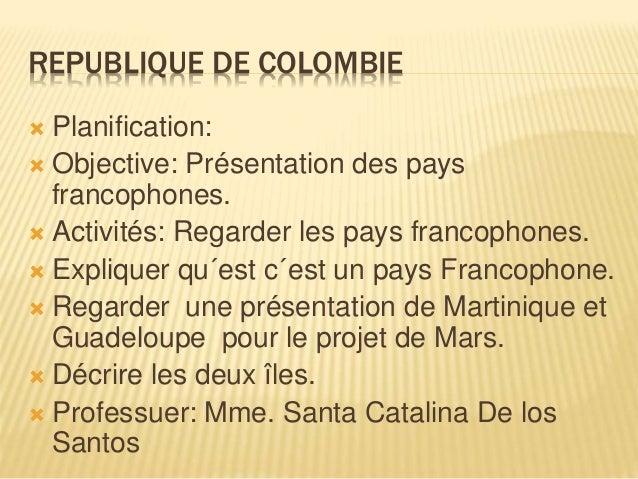 REPUBLIQUE DE COLOMBIE  Planification:  Objective: Présentation des pays francophones.  Activités: Regarder les pays fr...