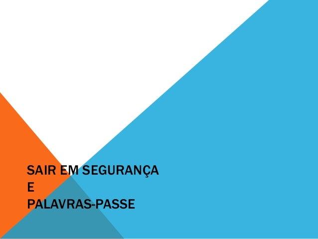 SAIR EM SEGURANÇA E PALAVRAS-PASSE