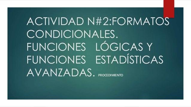 ACTIVIDAD N#2:FORMATOS CONDICIONALES. FUNCIONES LÓGICAS Y FUNCIONES ESTADÍSTICAS AVANZADAS. PROCEDIMIENTO
