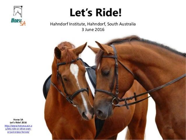 Hahndorf Institute, Hahndorf, South Australia 3 June 2016 Horse SA Let's Ride! 2016 http://www.horsesa.asn.a u/lets-ride-o...