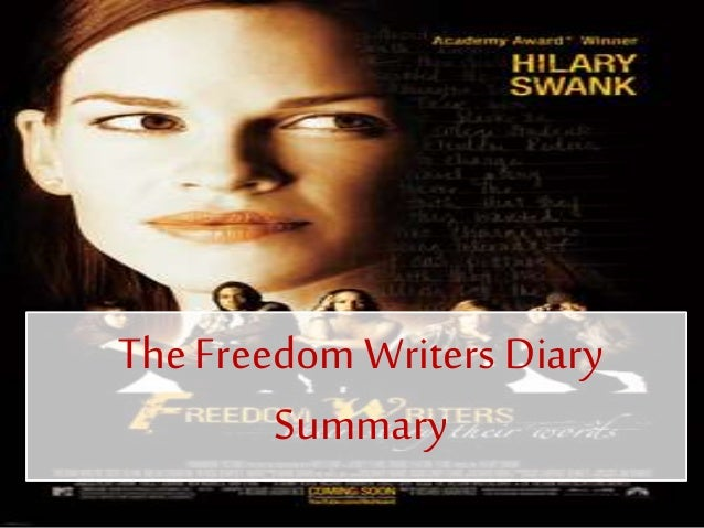 freedom writers diary summary Support for the freedom writers foundation results in highly effective educators,  empowered students, and an education system that graduates students.