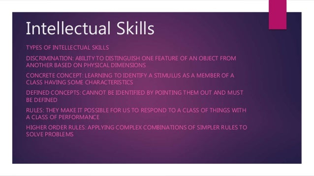 Intellectual Skills TYPES OF INTELLECTUAL SKILLS DISCRIMINATION: ABILITY TO DISTINGUISH ONE FEATURE OF AN OBJECT FROM ANOT...