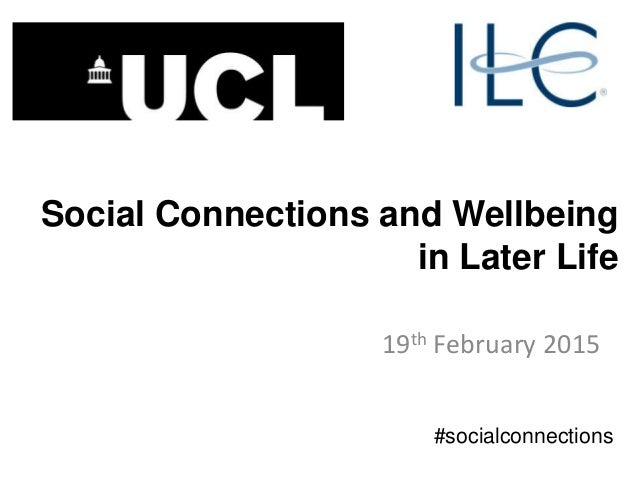 Social Connections and Wellbeing in Later Life 19th February 2015 #socialconnections