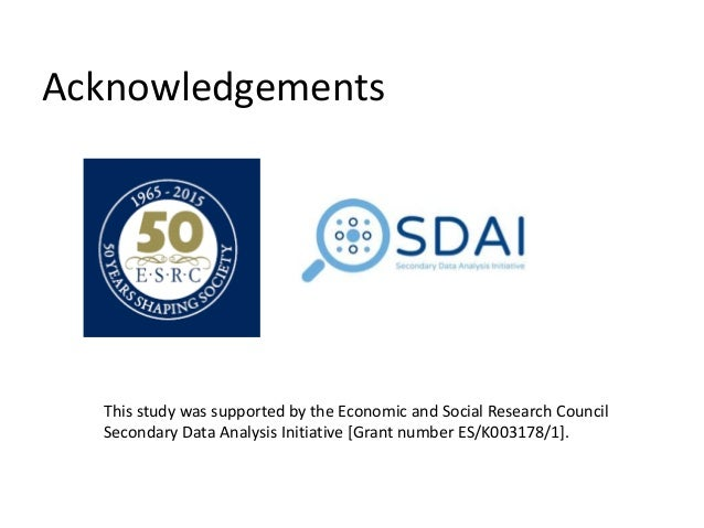 Acknowledgements This study was supported by the Economic and Social Research Council Secondary Data Analysis Initiative [...