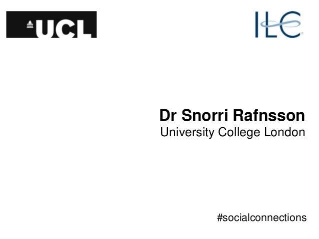 Dr Snorri Rafnsson University College London #socialconnections
