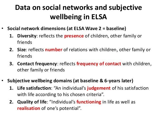 Data on social networks and subjective wellbeing in ELSA • Social network dimensions (at ELSA Wave 2 = baseline) 1. Divers...