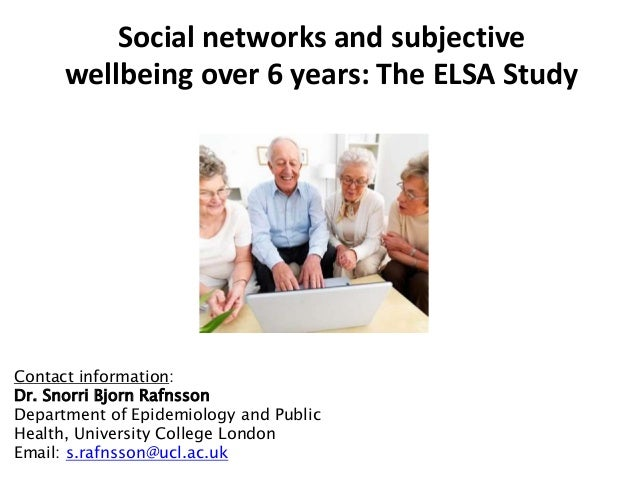 Social networks and subjective wellbeing over 6 years: The ELSA Study Contact information: Dr. Snorri Bjorn Rafnsson Depar...