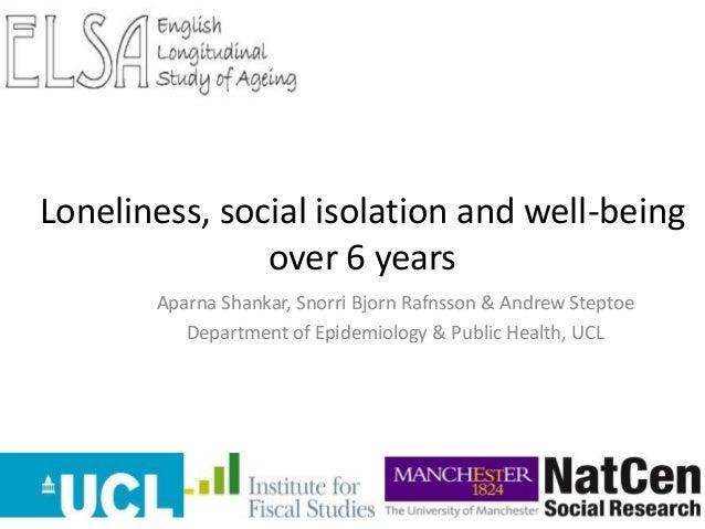 Aparna Shankar, Snorri Bjorn Rafnsson & Andrew Steptoe Department of Epidemiology & Public Health, UCL Loneliness, social ...
