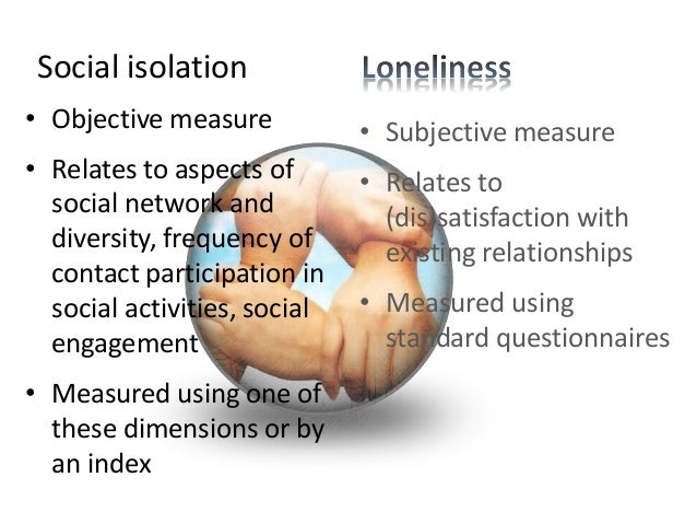 • Objective measure • Relates to aspects of social network and diversity, frequency of contact participation in social act...