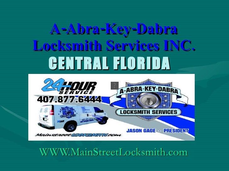 A-Abra-Key-Dabra Locksmith Services INC. CENTRAL FLORIDA  WWW.MainStreetLocksmith.com
