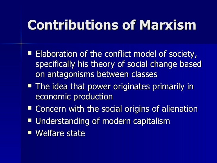 Contributions of Marxism <ul><li>Elaboration of the conflict model of society, specifically his theory of social change ba...