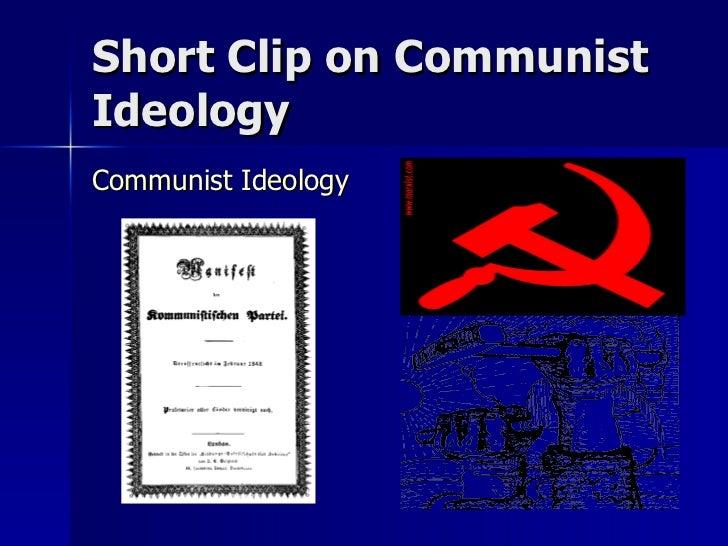 Short Clip on Communist Ideology <ul><li>Communist Ideology </li></ul>