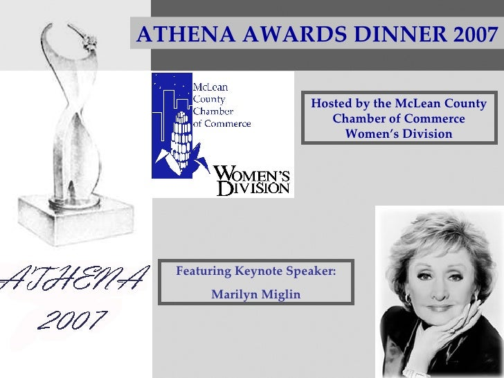 ATHENA AWARDS DINNER 2007 Hosted by the McLean County Chamber of Commerce Women's Division Featuring Keynote Speaker: Mari...