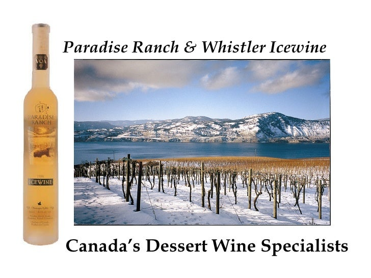 Paradise Ranch & Whistler Icewine Iewin Corp. Canada's Dessert Wine Specialists