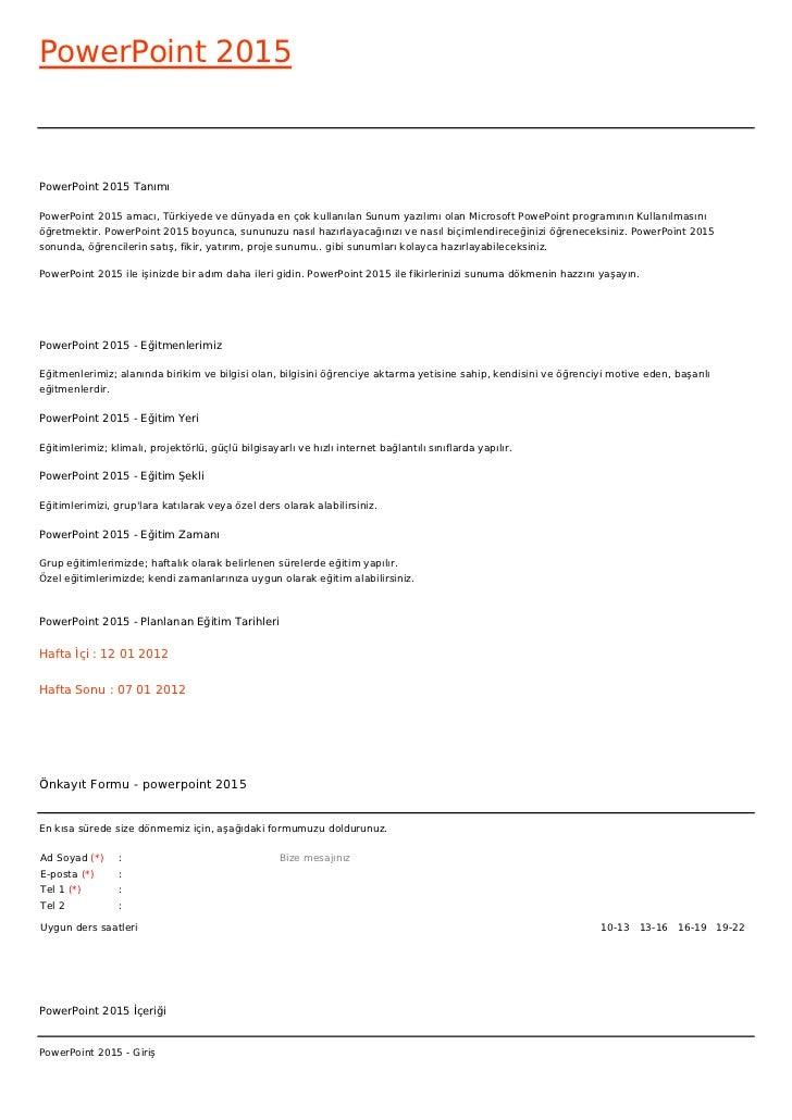 PowerPoint 2015PowerPoint 2015 TanımıPowerPoint 2015 amacı, Türkiyede ve dünyada en çok kullanılan Sunum yazılımı olan Mic...