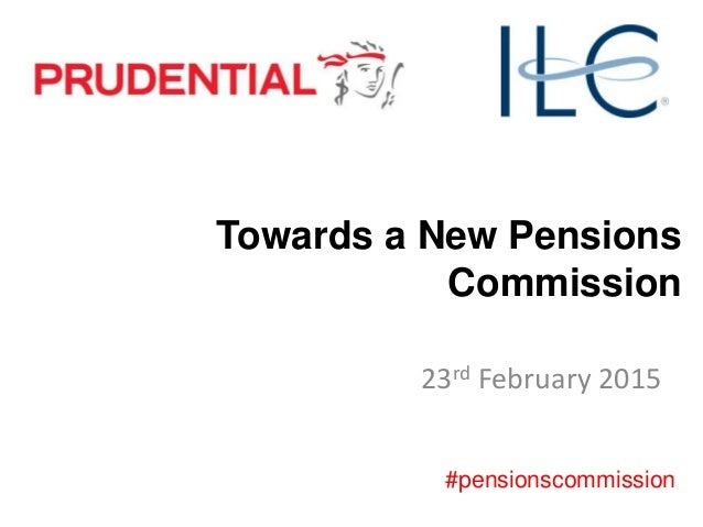Towards a New Pensions Commission 23rd February 2015 #pensionscommission