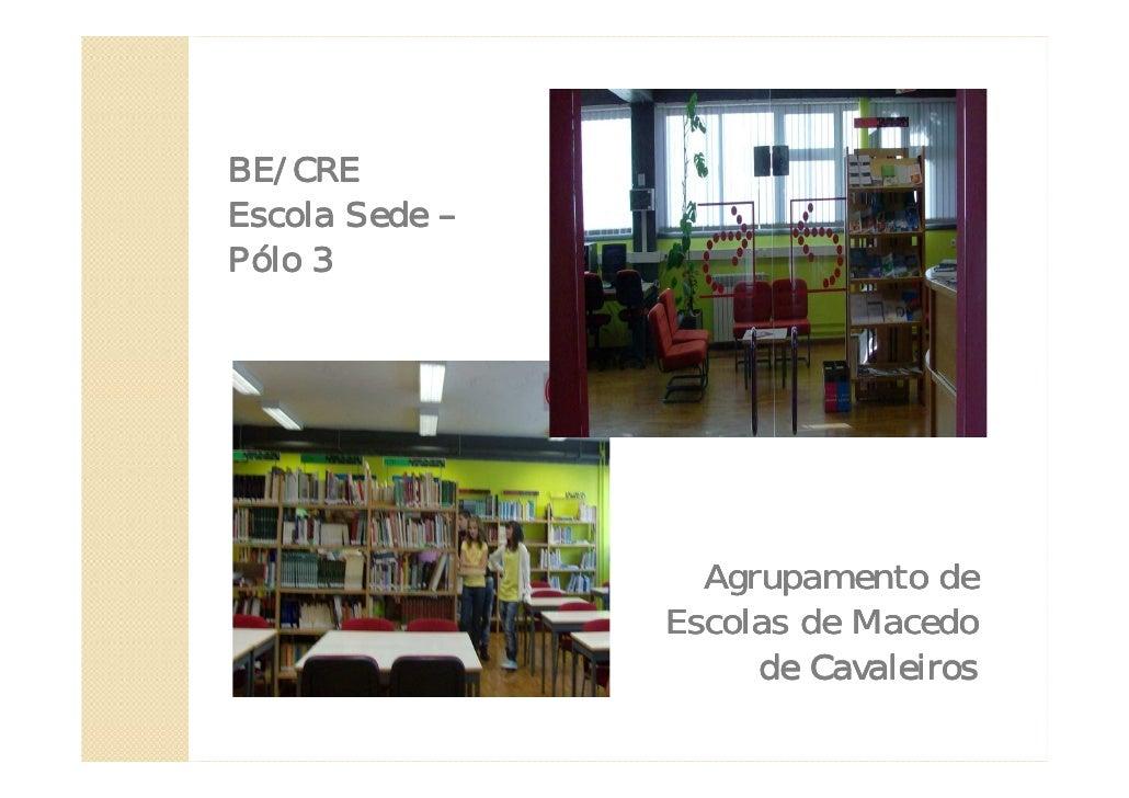 BE/CRE Escola Sede – Pólo 3                       Agrupamento de                 Escolas de Macedo                      de...
