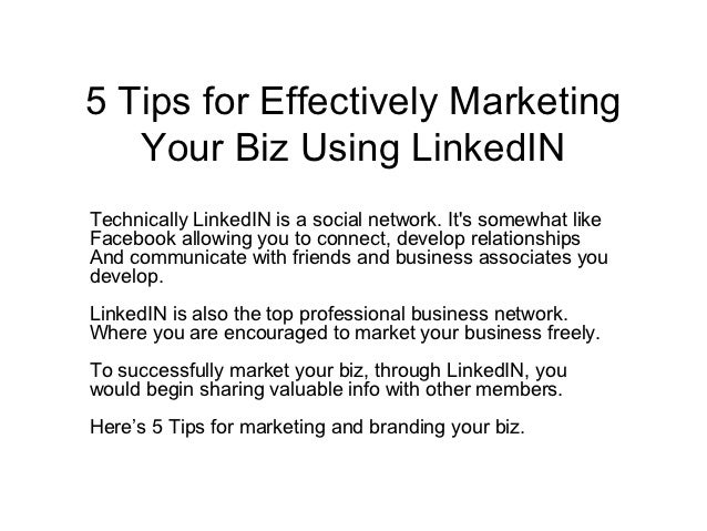 5 Tips for Effectively Marketing   Your Biz Using LinkedINTechnically LinkedIN is a social network. Its somewhat likeFaceb...