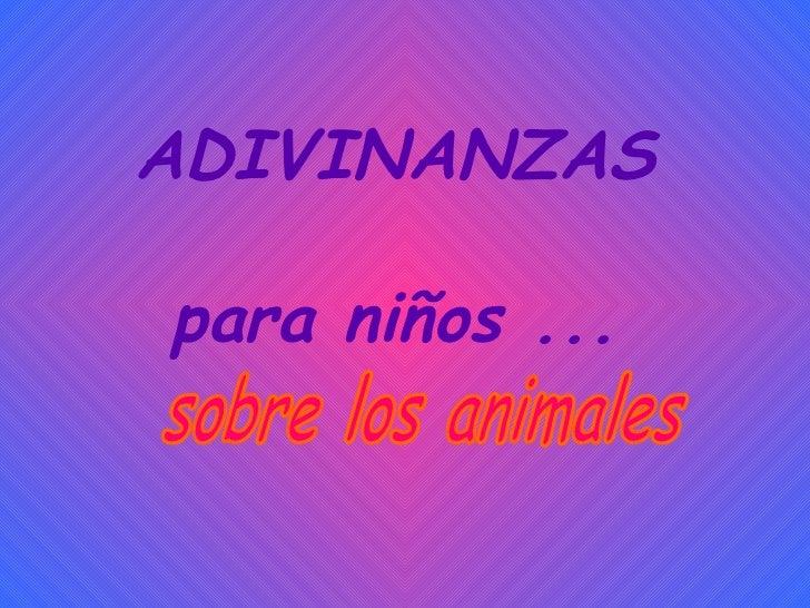 ADIVINANZAS  para niños ... sobre los animales