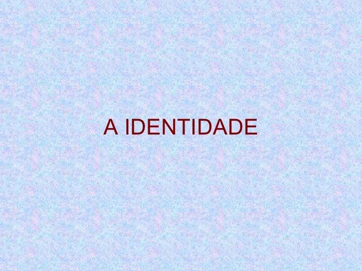 A IDENTIDADE