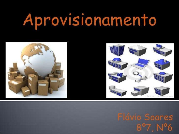 Aprovisionamento           Flávio Soares                8º7, Nº6