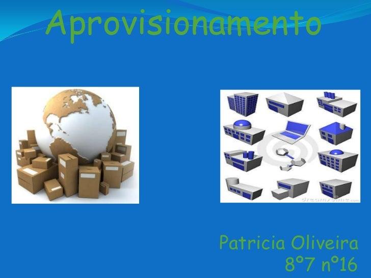 Aprovisionamento          Patricia Oliveira                  8º7 nº16