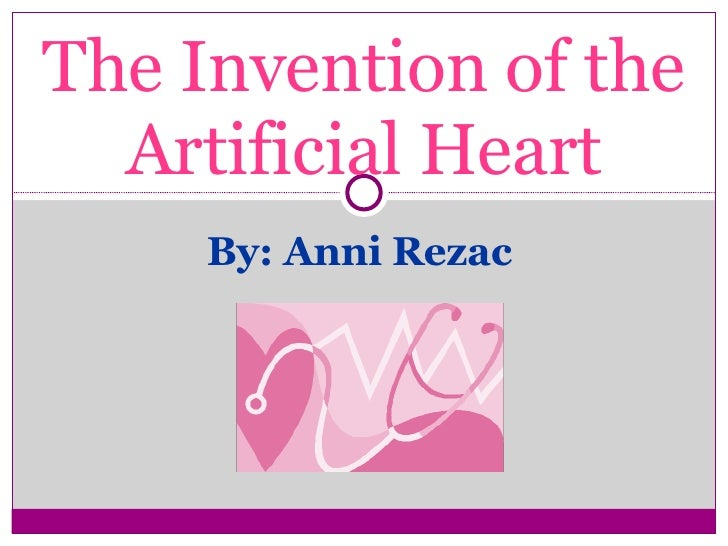 By: Anni Rezac  The Invention of the Artificial Heart