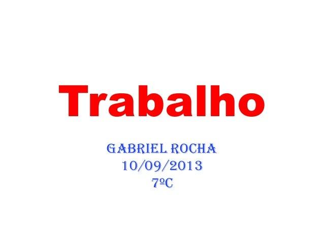 Trabalho Gabriel Rocha 10/09/2013 7ºC