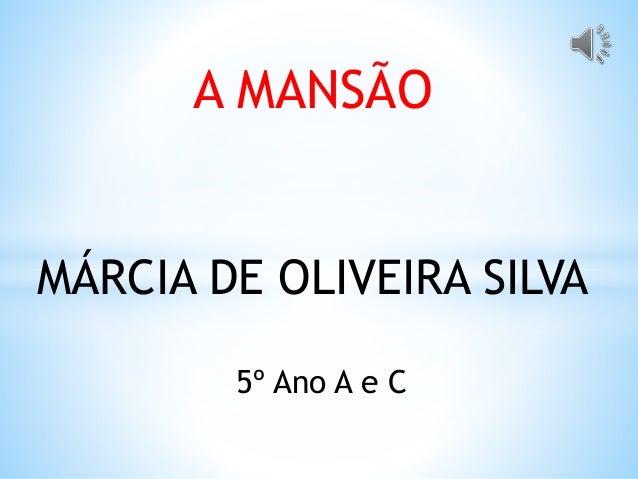 A MANSÃO  MÁRCIA DE OLIVEIRA SILVA  5º Ano A e C