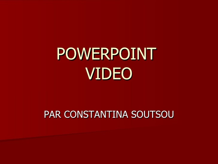 POWERPOINT  VIDEO PAR CONSTANTINA SOUTSOU