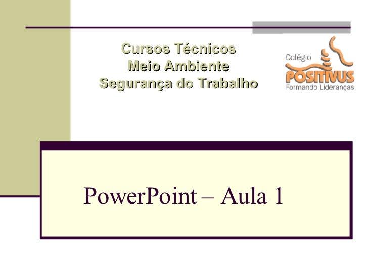 PowerPoint – Aula 1 Cursos Técnicos Meio Ambiente Segurança do Trabalho