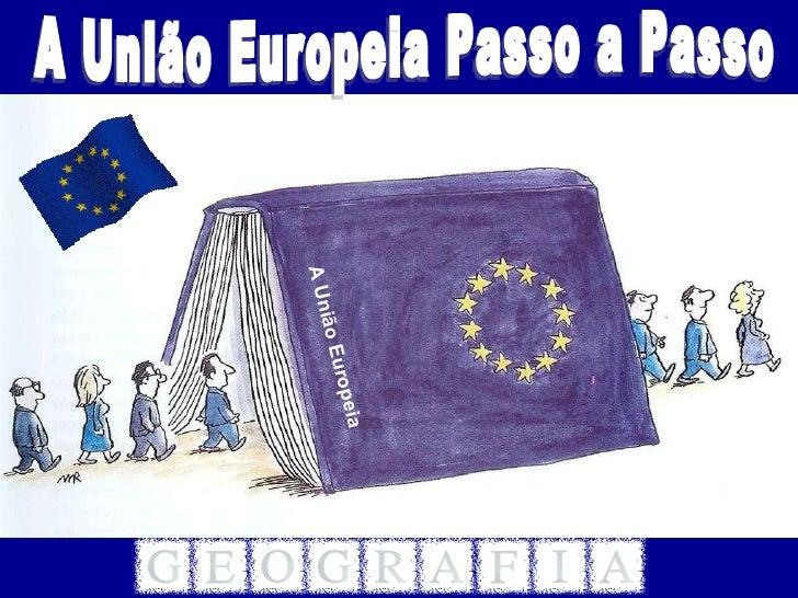 A União Europeia Passo a Passo A União Europeia