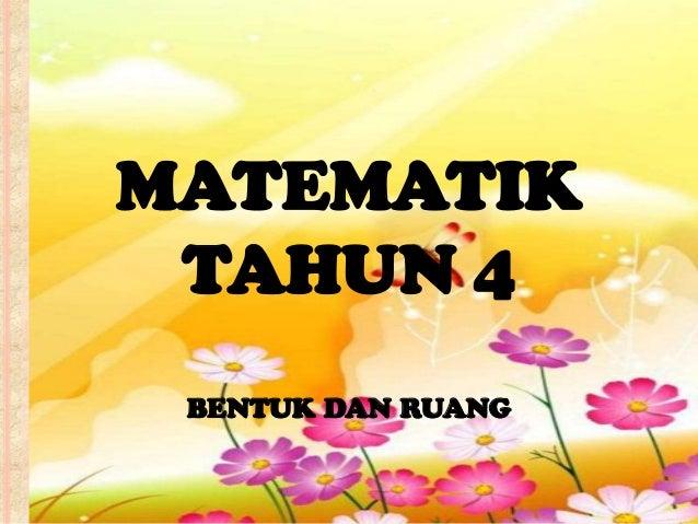 MATEMATIK TAHUN 4 BENTUK DAN RUANG