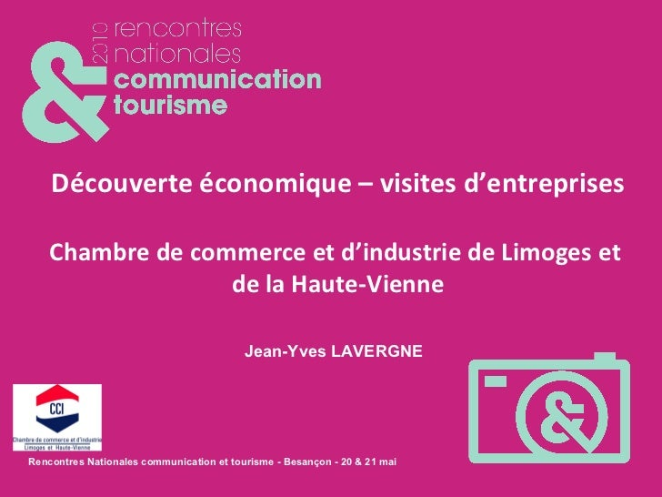 Jean-Yves LAVERGNE Découverte économique – visites d'entreprises Chambre de commerce et d'industrie de Limoges et  de la H...
