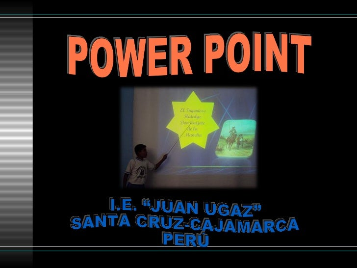 """POWER POINT I.E. """"JUAN UGAZ"""" SANTA CRUZ-CAJAMARCA PERÚ"""