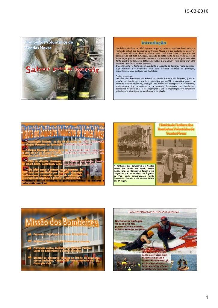 19-03-2010      No âmbito da área de STC, foi-nos proposto elaborar um PowerPoint sobre a  realidade actual dos Bombeiros ...
