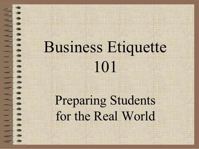 Business Etiquette      101 Preparing Students for the Real World