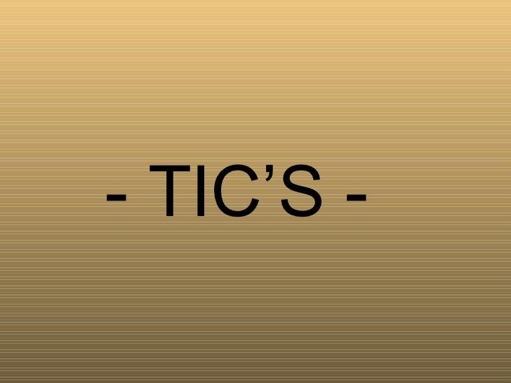 - TIC'S -