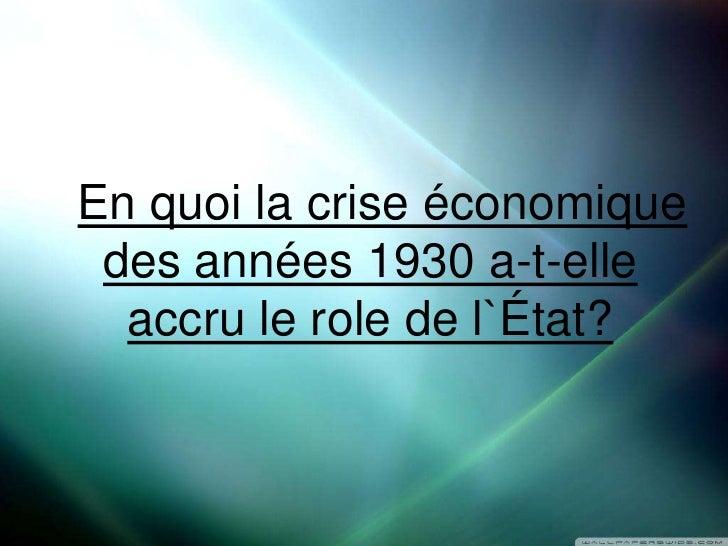 En quoi la crise économique des années 1930 a-t-elle  accru le role de l`État?