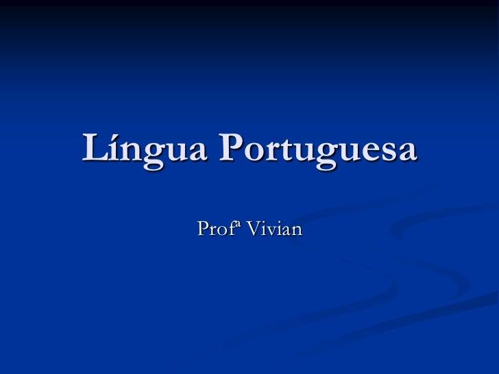 Língua Portuguesa     Profª Vivian