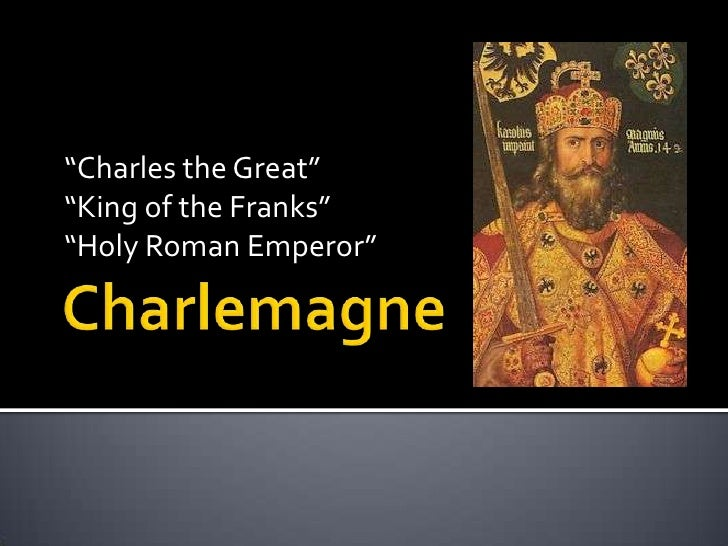 """Charles the Great""""King of the Franks""""Holy Roman Emperor"""