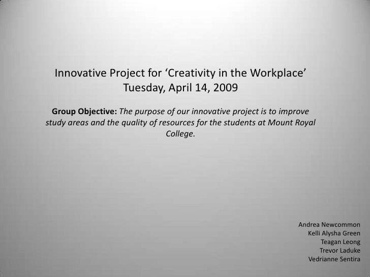 Innovative Project for 'Creativity in the Workplace'                Tuesday, April 14, 2009   Group Objective: The purpose...