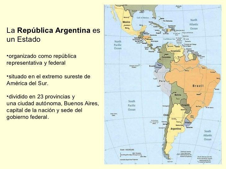 <ul><li>La  República Argentina  es un Estado  </li></ul><ul><li>organizado como república representativa y federal </li><...